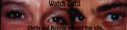Bosson & Chelle Protect this Site...So WATCH OUT!!!